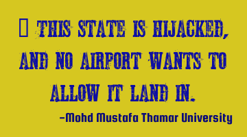 This state is hijacked, and no airport wants to allow it to land in.