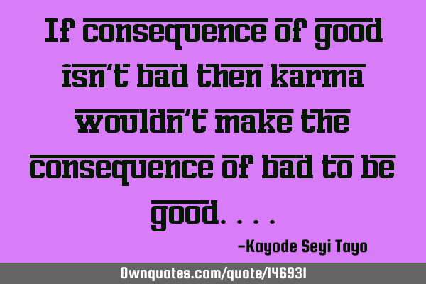 If consequence of good isn
