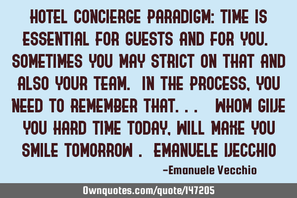Hotel Concierge Paradigm: Time is essential for guests and for you. Sometimes you may strict on