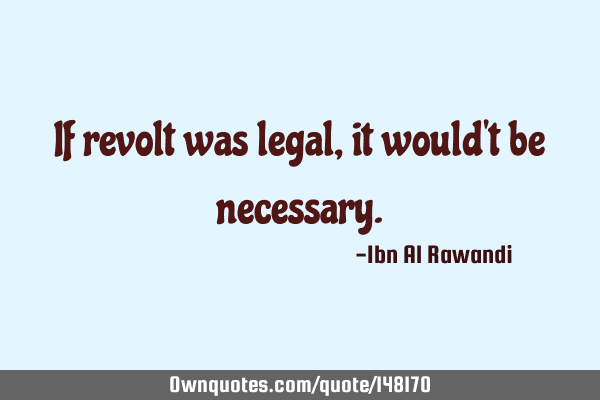 If revolt was legal, it would
