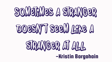 Sometimes a stranger doesn
