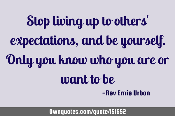 Stop living up to others