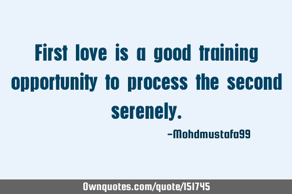 First love is a good training opportunity to process the second