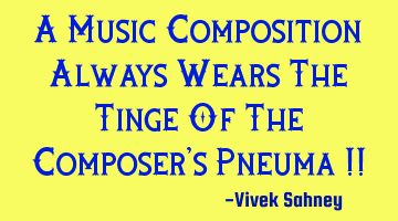 A Music Composition Always Wears The Tinge Of The Composer