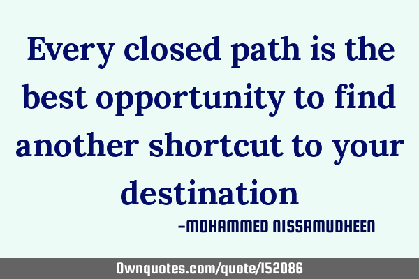 Every closed path is the best opportunity to find another shortcut to your