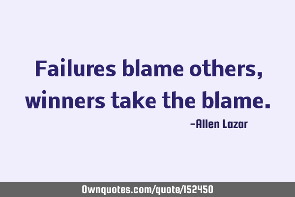 Failures blame others, winners take the