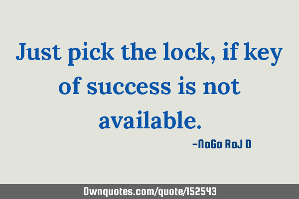 Just pick the lock, if key of success is not