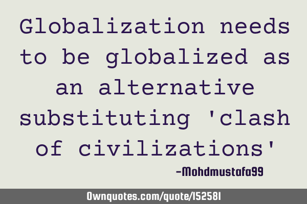 Globalization needs to be globalized as an alternative substituting