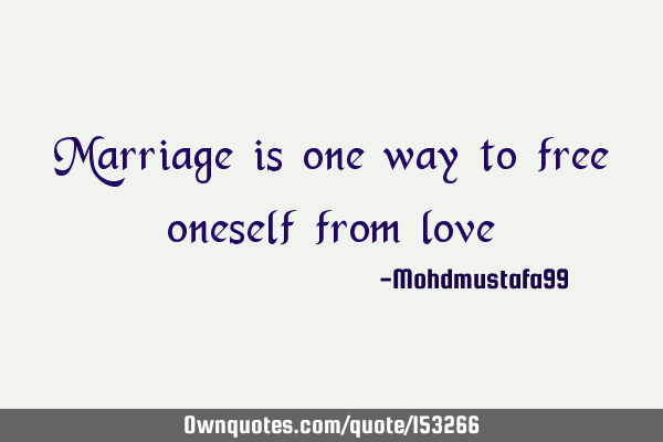 Marriage is one way to free oneself from
