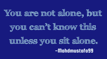 You are not alone , but you can