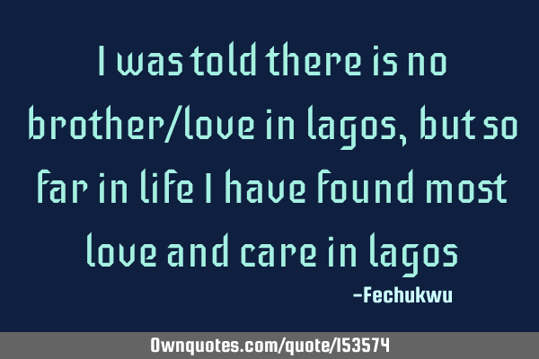 I was told there is no brother/love in lagos, but so far in ...