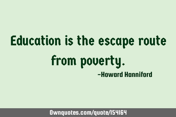 Education is the escape route from