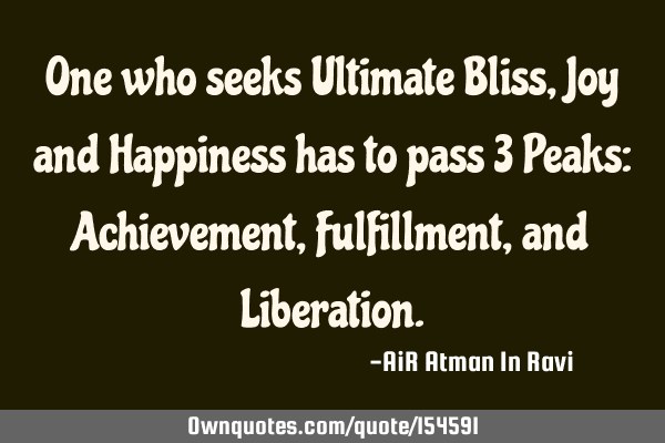 One Who Seeks Ultimate Bliss Joy And Happiness Has To Pass 3 P