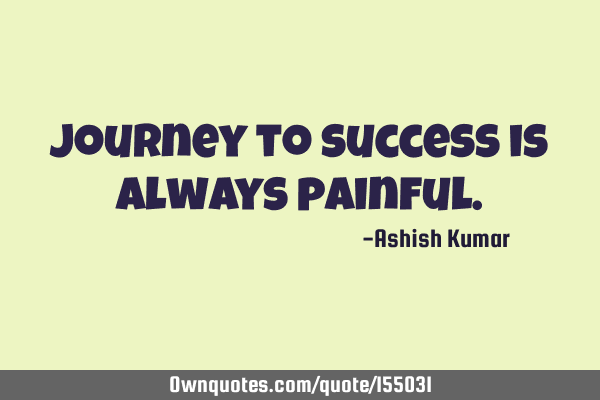 Journey to success is always