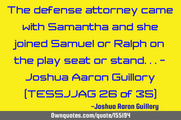 The Defense Attorney Came With Samantha And She Joined Samuel Ownquotes Com