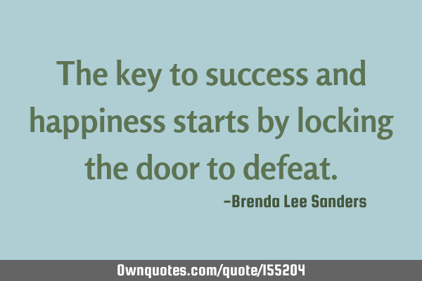The key to success and happiness starts by locking the door to