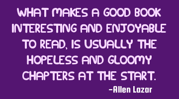 What makes a good book interesting and enjoyable to read, is usually the hopeless and gloomy
