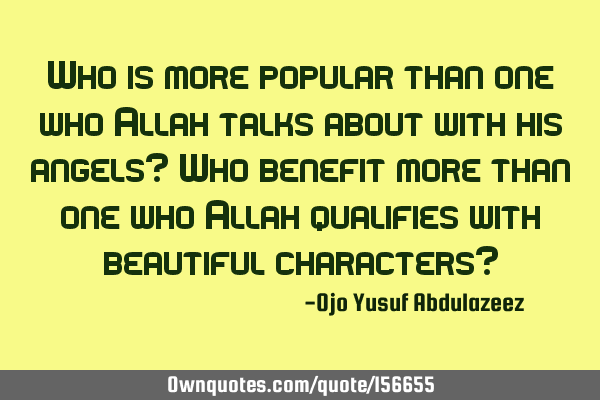 Who is more popular than one who Allah talks about with his angels?