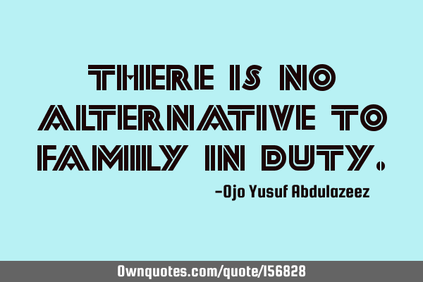 There is no alternative to family in