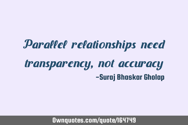Parallel relationships need transparency, not