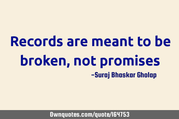 Records are meant to be broken, not