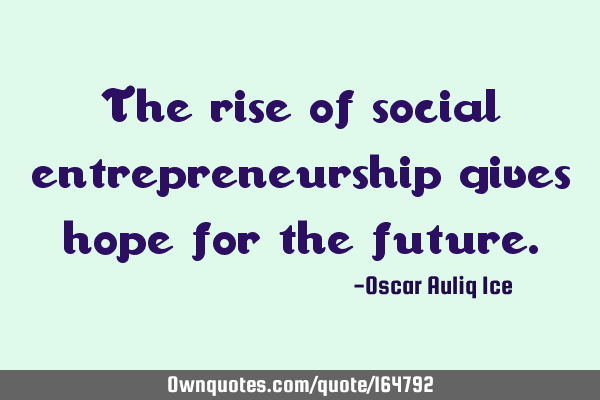 The rise of social entrepreneurship gives hope for the