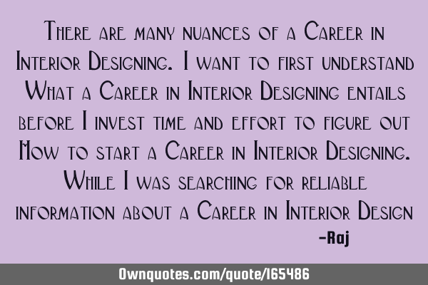 There are many nuances of a Career in Interior Designing. I want to first understand What a Career