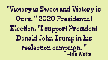 """Victory is Sweet and Victory is Ours.""  2020 Presidential Election.  ""I support President Donald J"