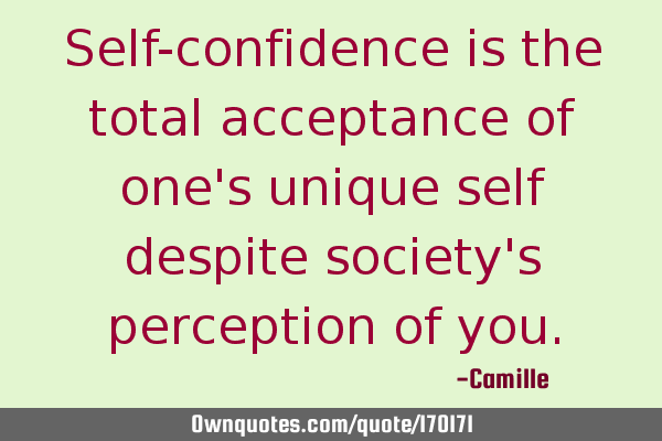 Self-confidence is the total acceptance of one