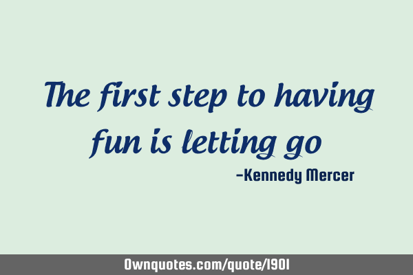 The first step to having fun is letting