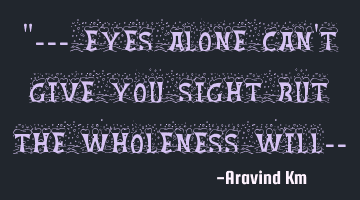 """--- Eyes alone can"