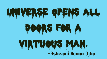 Universe opens all doors for a virtuous man.