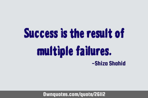 Success is the result of multiple