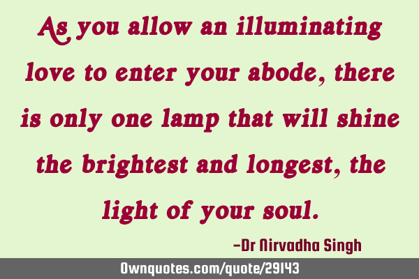 As you allow an illuminating love to enter your abode, there is only one lamp that will shine the