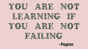 You are not learning if you are not
