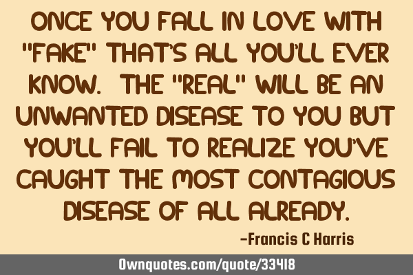 "Once you fall in love with ""FAKE"" that"