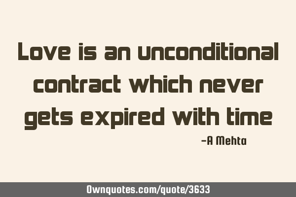Love is an unconditional contract which never gets expired with