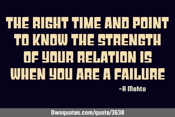 The right time and point to know the strength of your relation is when you are a