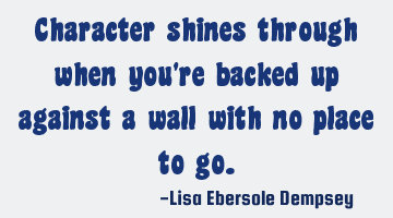 Character shines through when you