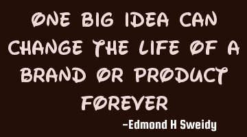 One big idea can change the life of a brand or product