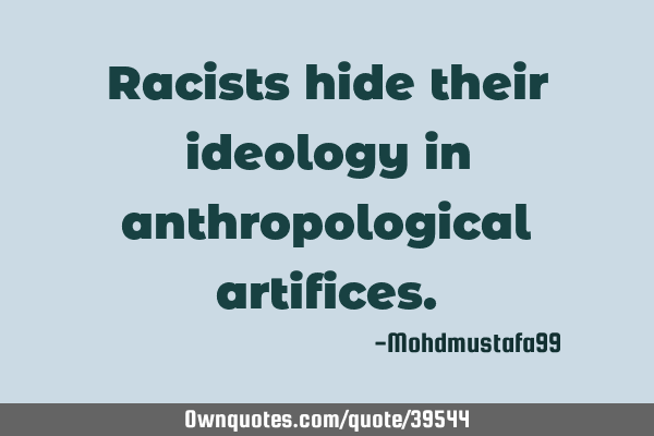 Racists hide their ideology in anthropological