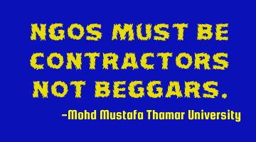NGOs must be contractors not beggars.