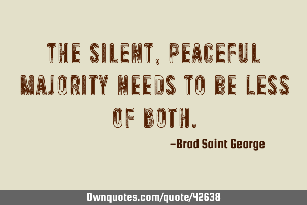 The silent, peaceful majority needs to be less of