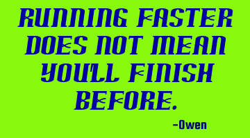 Running Faster does not mean you