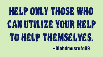 Help only those who can utilize your help to help