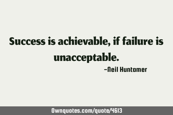 Success is achievable, if failure is