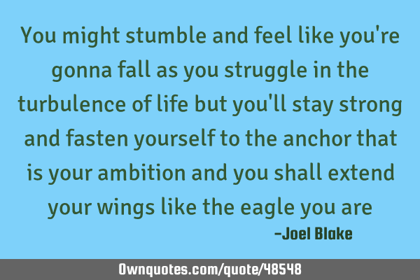 You might stumble and feel like you