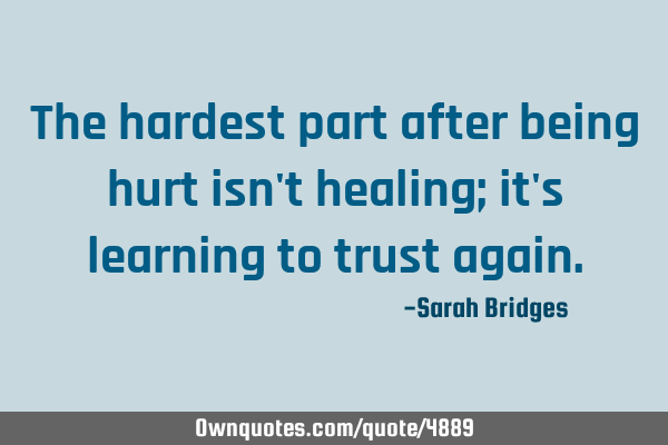 The hardest part after being hurt isn