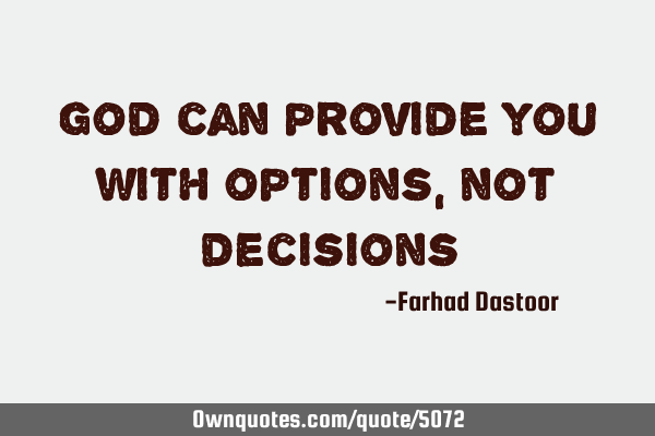 God can provide you with options, not