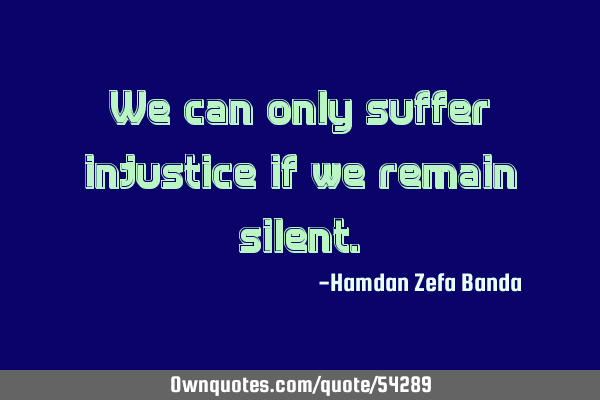 We can only suffer injustice if we remain